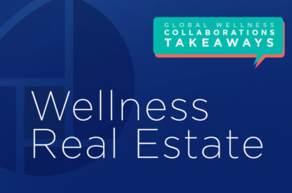 Wellness Real Estate: Insights on Reopening, Resetting, Reimaging