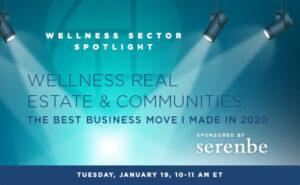Wellness Sector Spotlight: Wellness Real Estate & Communities