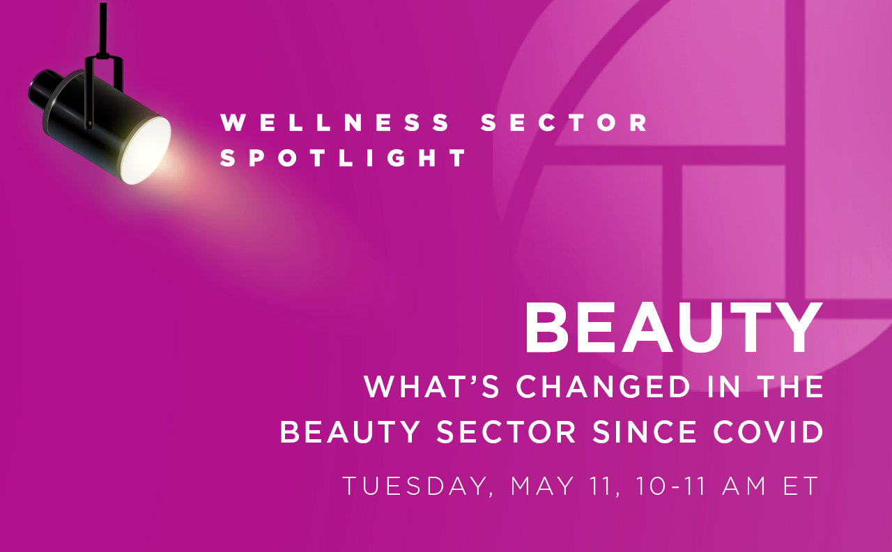 Upcoming Wellness Sector Spotlight on Beauty: What's Changed in the Beauty Sector Since COVID
